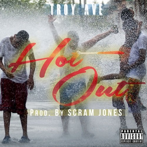 troy-ave-hot-out