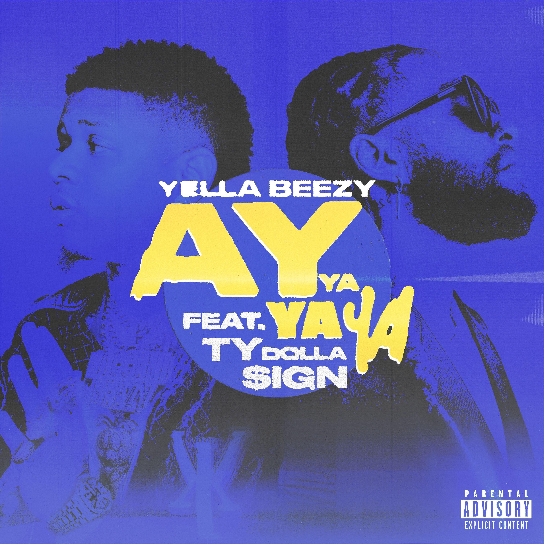 Yella Beezy - Ay Ya Ya Ya (feat. Ty Dolla $ign)